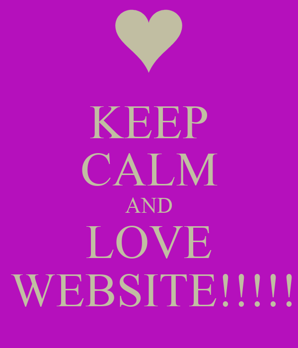KEEP CALM AND LOVE MY WEBSITE!!!!!!!!!!