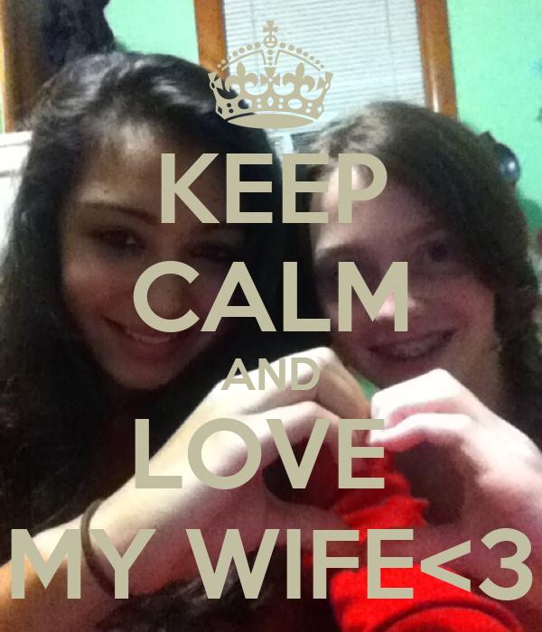 KEEP CALM AND LOVE  MY WIFE<3