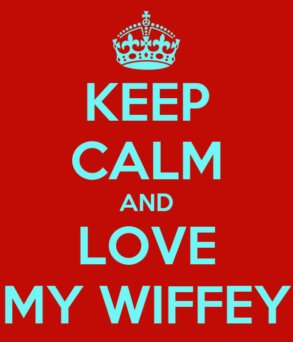 KEEP CALM AND LOVE MY WIFFEY