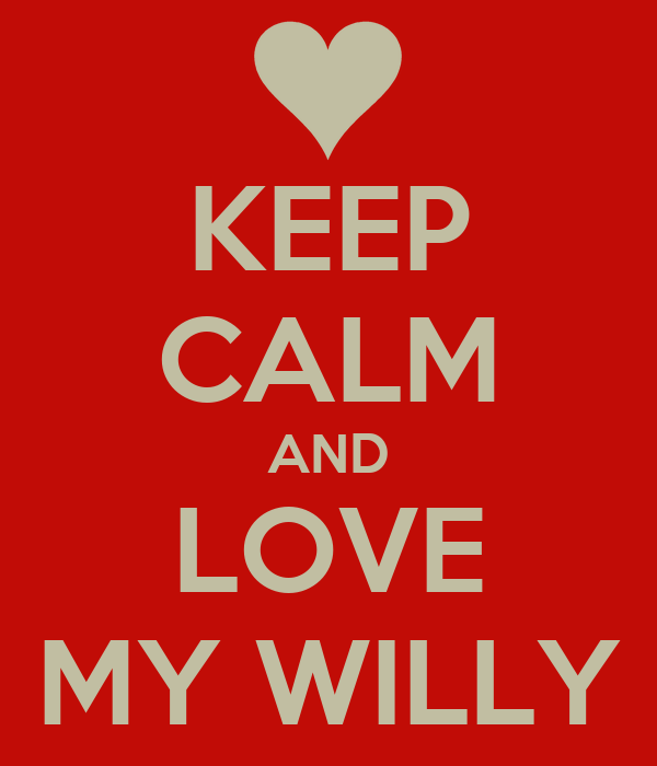 KEEP CALM AND LOVE MY WILLY