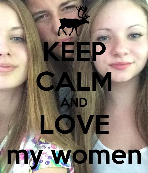 KEEP CALM AND LOVE my women