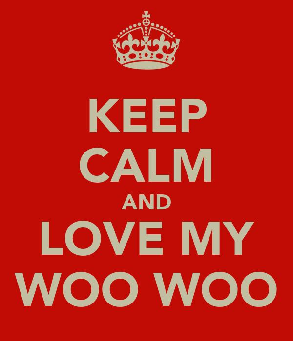KEEP CALM AND LOVE MY WOO WOO