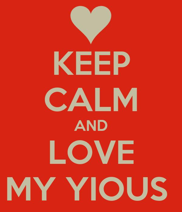 KEEP CALM AND LOVE MY YIOUS