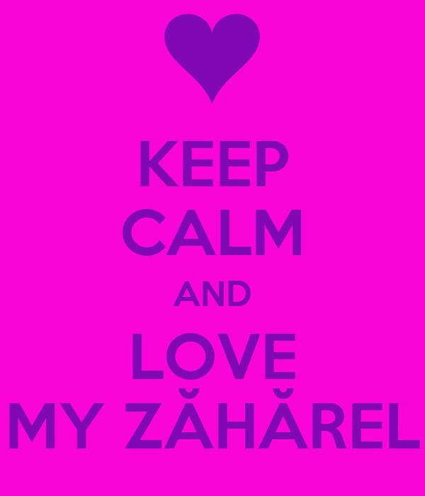 KEEP CALM AND LOVE MY ZĂHĂREL