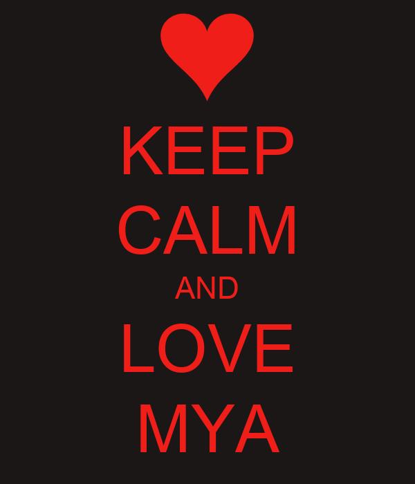 KEEP CALM AND LOVE MYA