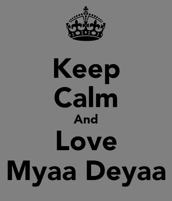 Keep Calm And Love Myaa Deyaa