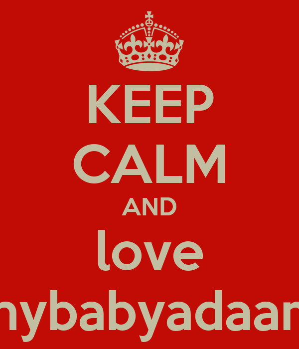 KEEP CALM AND love mybabyadaam