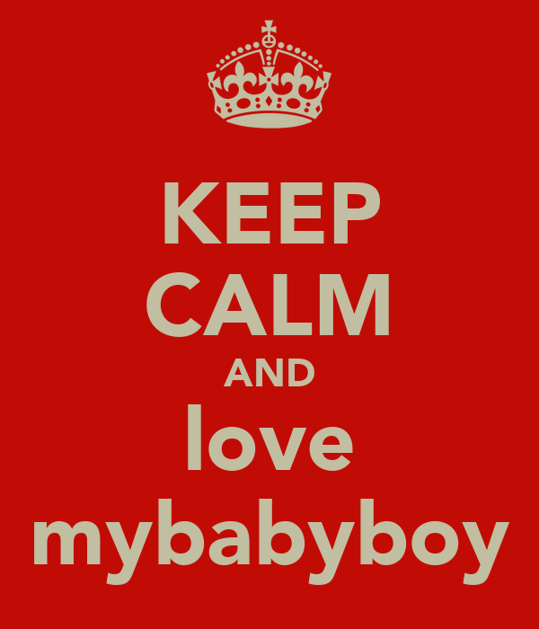 KEEP CALM AND love mybabyboy
