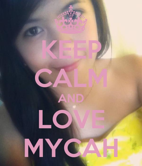 KEEP CALM AND LOVE MYCAH