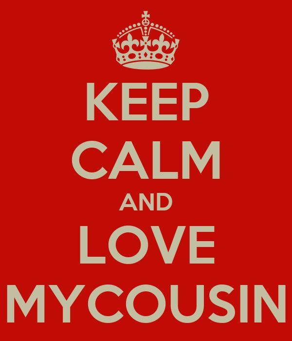 KEEP CALM AND LOVE MYCOUSIN
