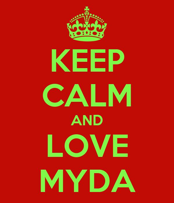 KEEP CALM AND LOVE MYDA