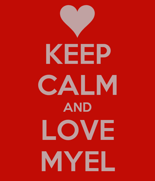 KEEP CALM AND LOVE MYEL