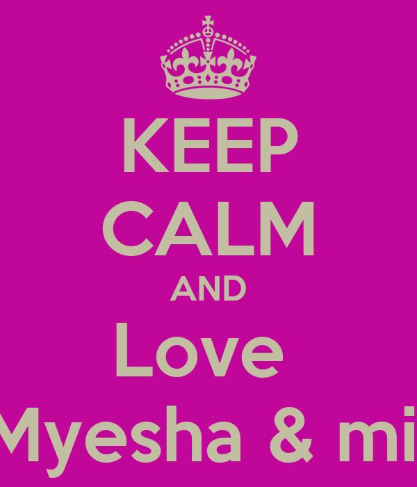 KEEP CALM AND Love  Myesha & mii