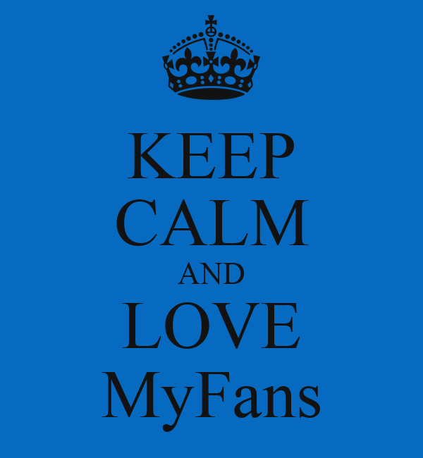 KEEP CALM AND LOVE MyFans