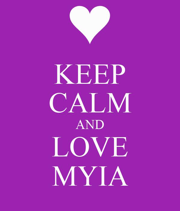 KEEP CALM AND LOVE MYIA