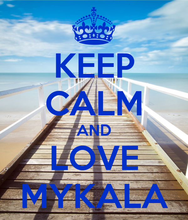 KEEP CALM AND LOVE MYKALA