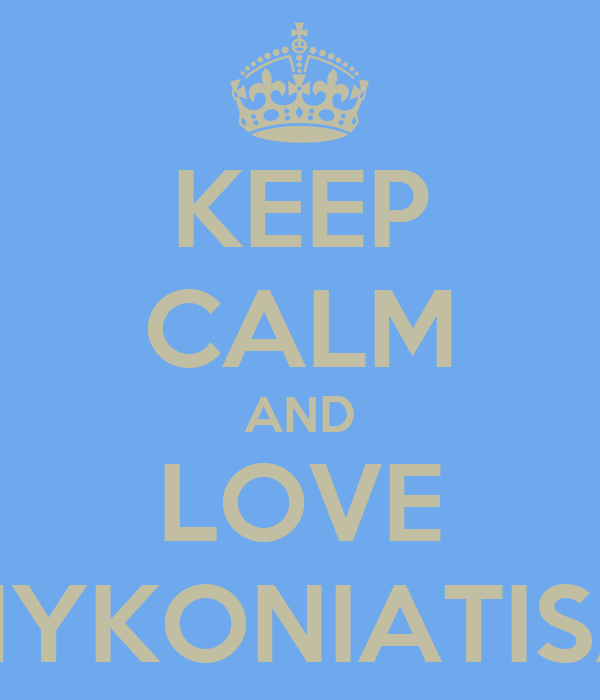 KEEP CALM AND LOVE MYKONIATISA