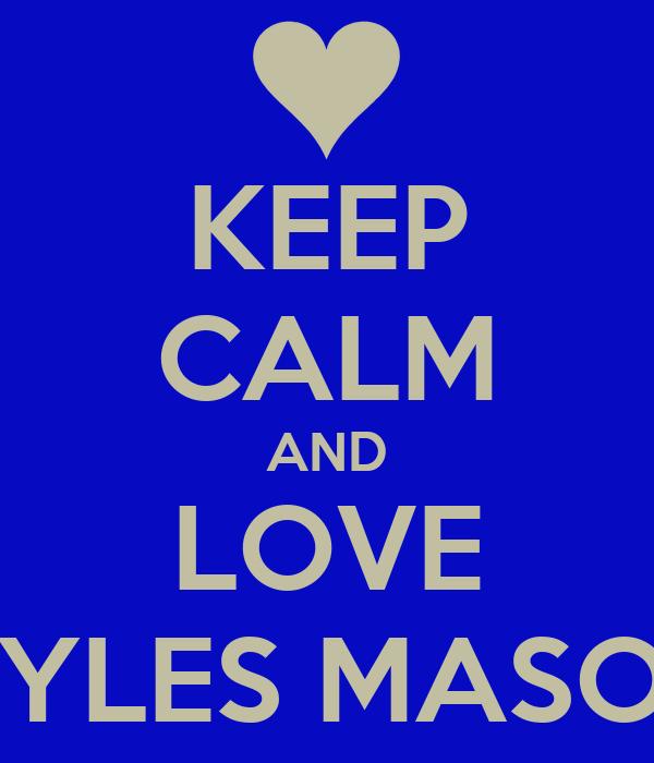 KEEP CALM AND LOVE MYLES MASON