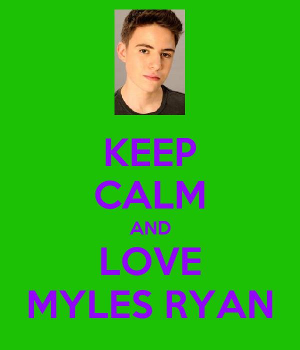 KEEP CALM AND LOVE MYLES RYAN