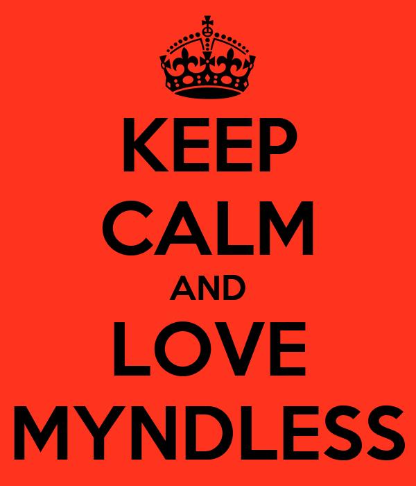 KEEP CALM AND LOVE MYNDLESS