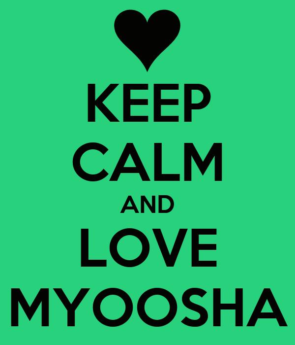KEEP CALM AND LOVE MYOOSHA