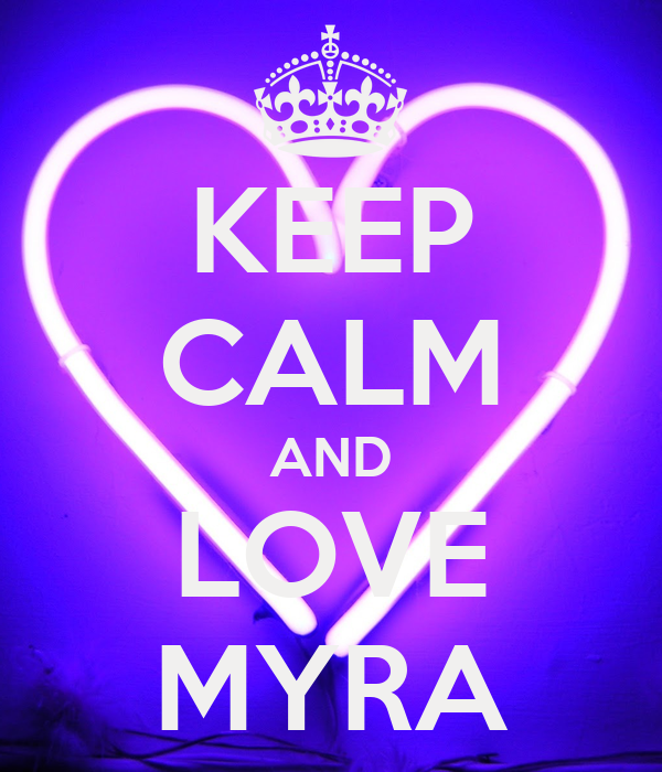 KEEP CALM AND LOVE MYRA