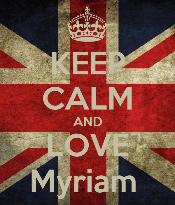 KEEP CALM AND LOVE Myriam