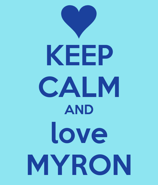 KEEP CALM AND love MYRON