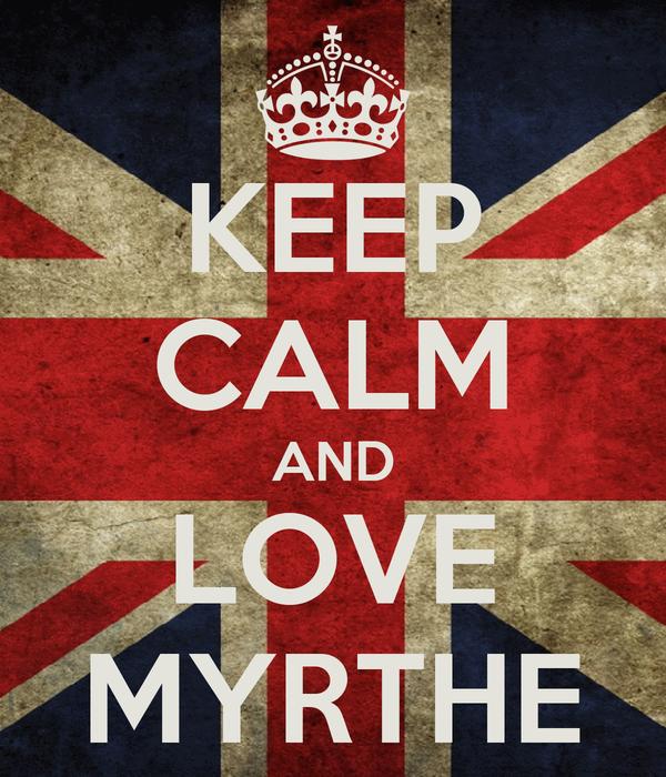 KEEP CALM AND LOVE MYRTHE