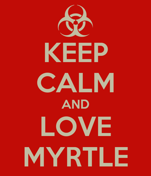 KEEP CALM AND LOVE MYRTLE