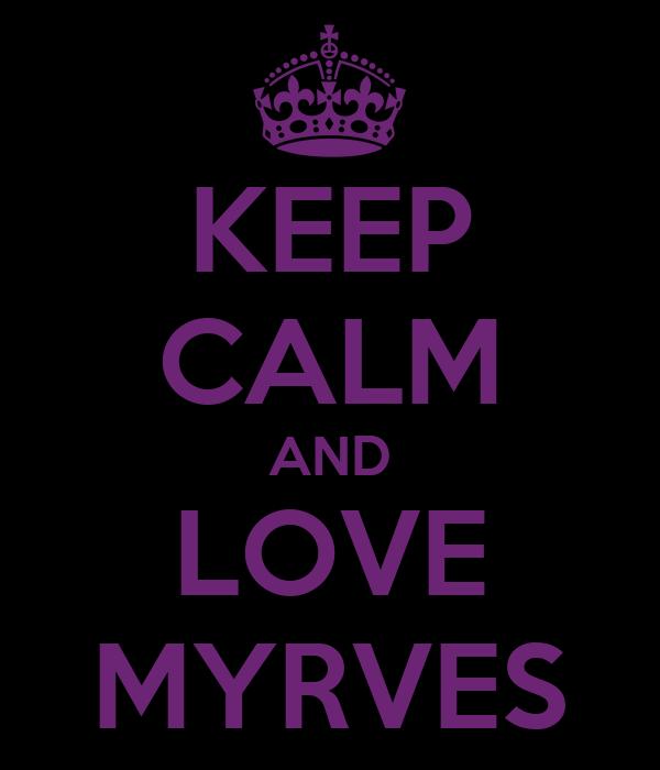 KEEP CALM AND LOVE MYRVES