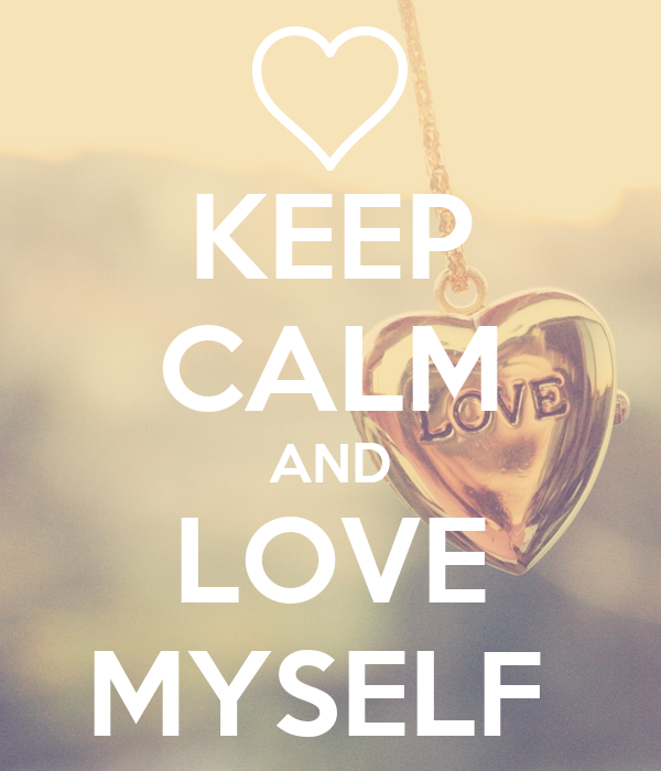 KEEP CALM AND LOVE MYSELF