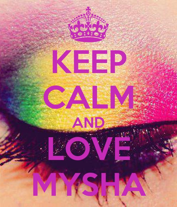 KEEP CALM AND LOVE MYSHA