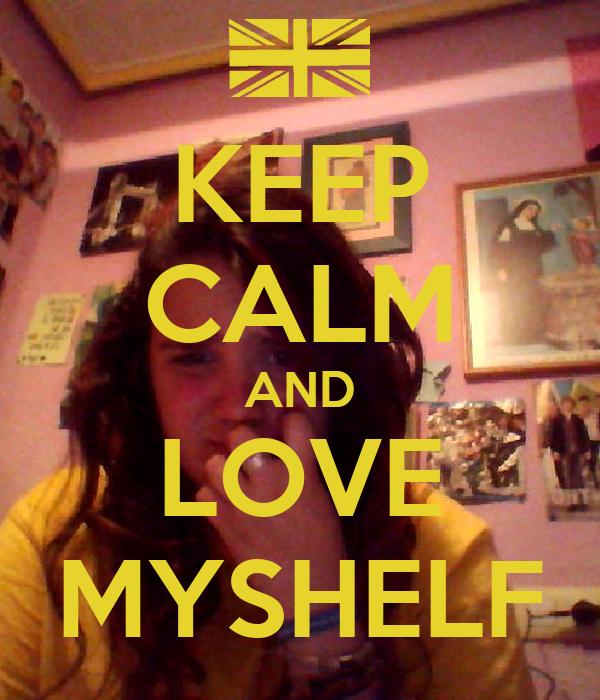 KEEP CALM AND LOVE MYSHELF