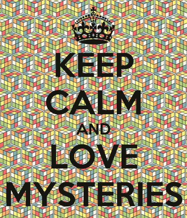 KEEP CALM AND LOVE MYSTERIES