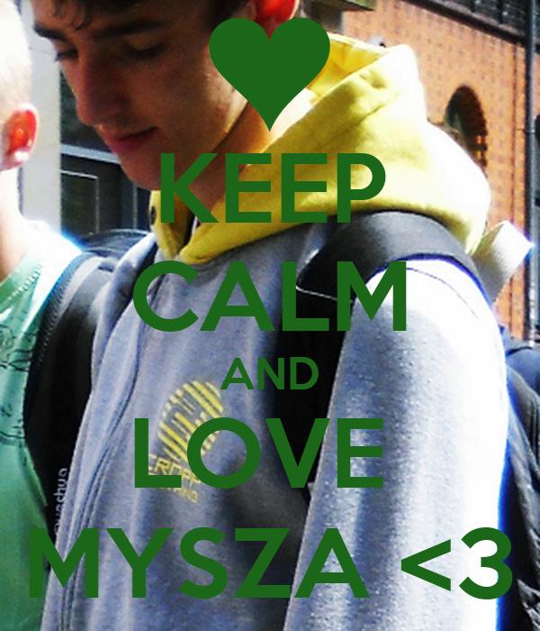 KEEP CALM AND LOVE  MYSZA <3
