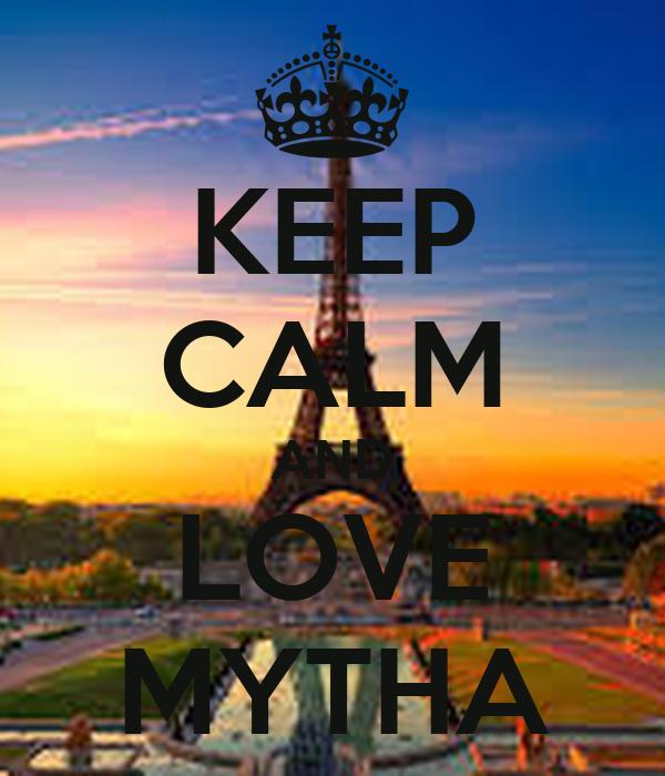KEEP CALM AND LOVE MYTHA