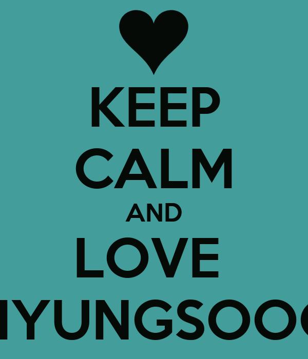 KEEP CALM AND LOVE  MYUNGSOOO