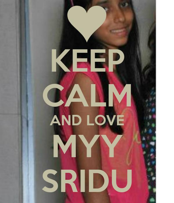 KEEP CALM AND LOVE MYY SRIDU