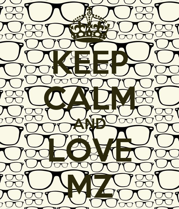 KEEP CALM AND LOVE MZ