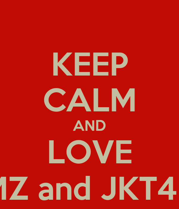 KEEP CALM AND LOVE MZ and JKT48