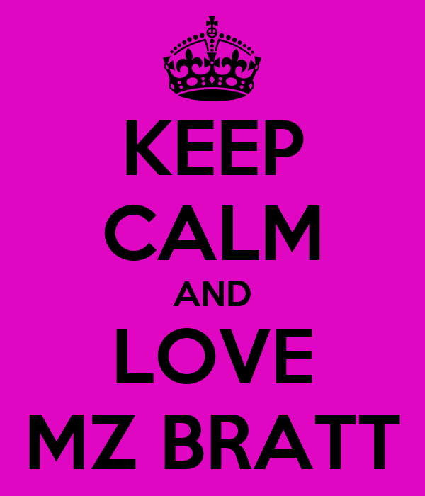 KEEP CALM AND LOVE MZ BRATT