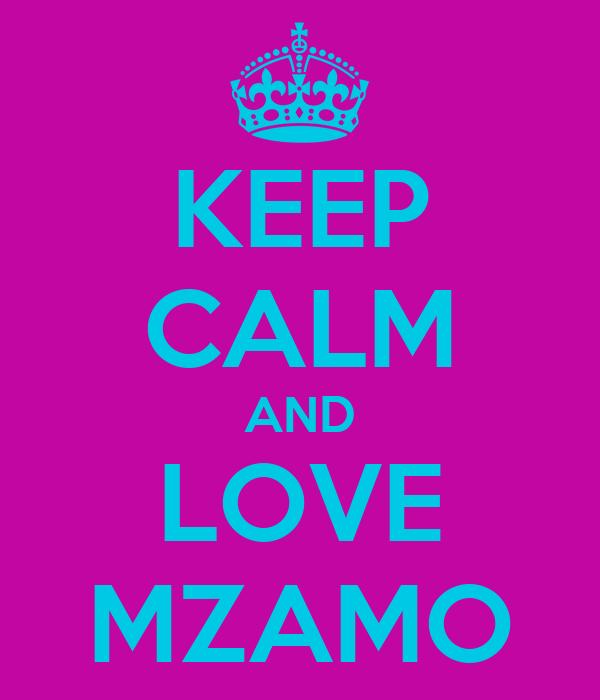 KEEP CALM AND LOVE MZAMO