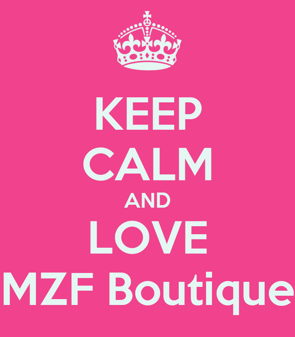 KEEP CALM AND LOVE MZF Boutique