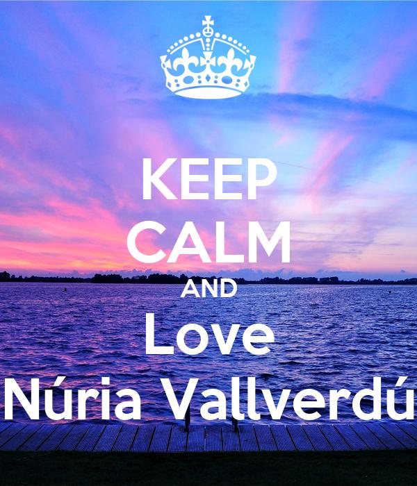 KEEP CALM AND Love Núria Vallverdú