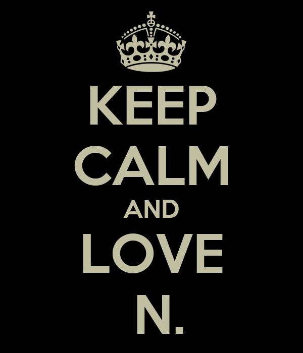 KEEP CALM AND LOVE  N.
