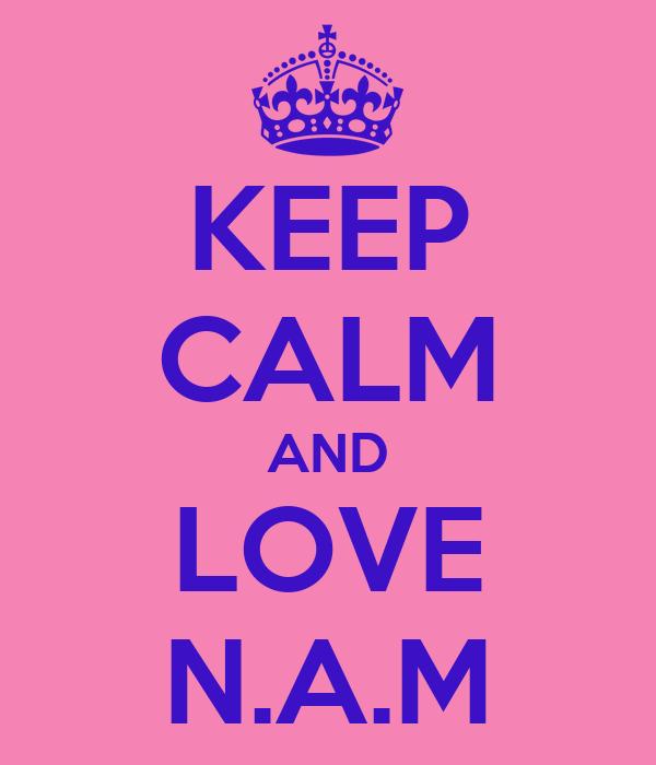 KEEP CALM AND LOVE N.A.M