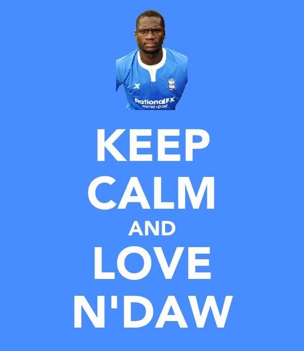 KEEP CALM AND LOVE N'DAW