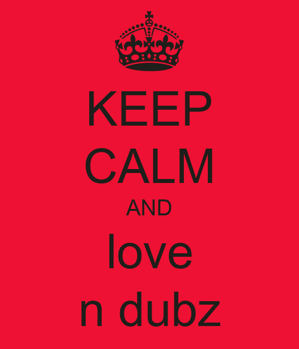 KEEP CALM AND love n dubz