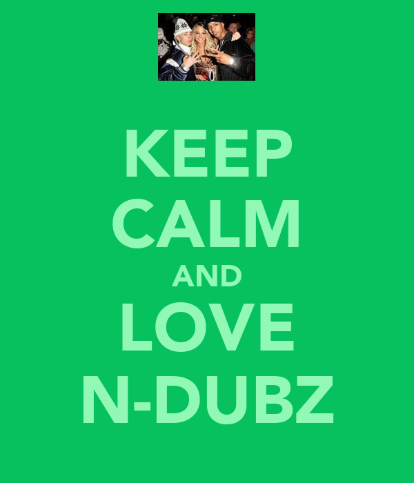 KEEP CALM AND LOVE N-DUBZ